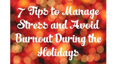 7 Tips to Manage Stress and Avoid Burnout During the Holidays