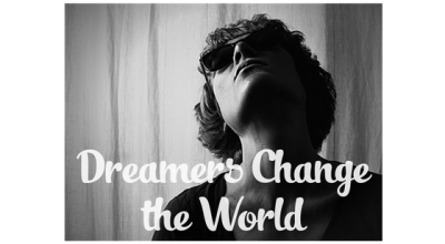 Why Dreamers Change the World and You're Meant to Be One