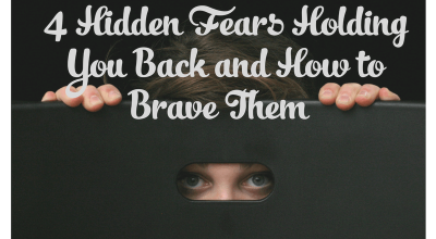 4 Hidden Fears Holding You Back and How to Brave Them