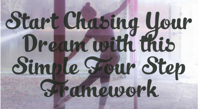 Start Chasing Your Dream with this Simple Four Step Framework