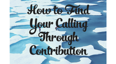How to Find Your Calling Through Contribution