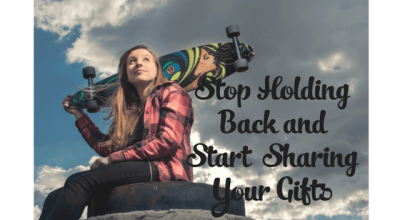 Stop Holding Back and Start Sharing Your Gifts